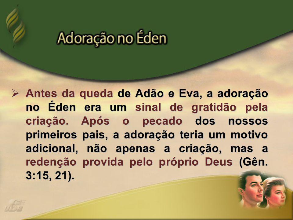Antes da queda de Adão e Eva, a adoração no Éden era um sinal de gratidão pela criação.