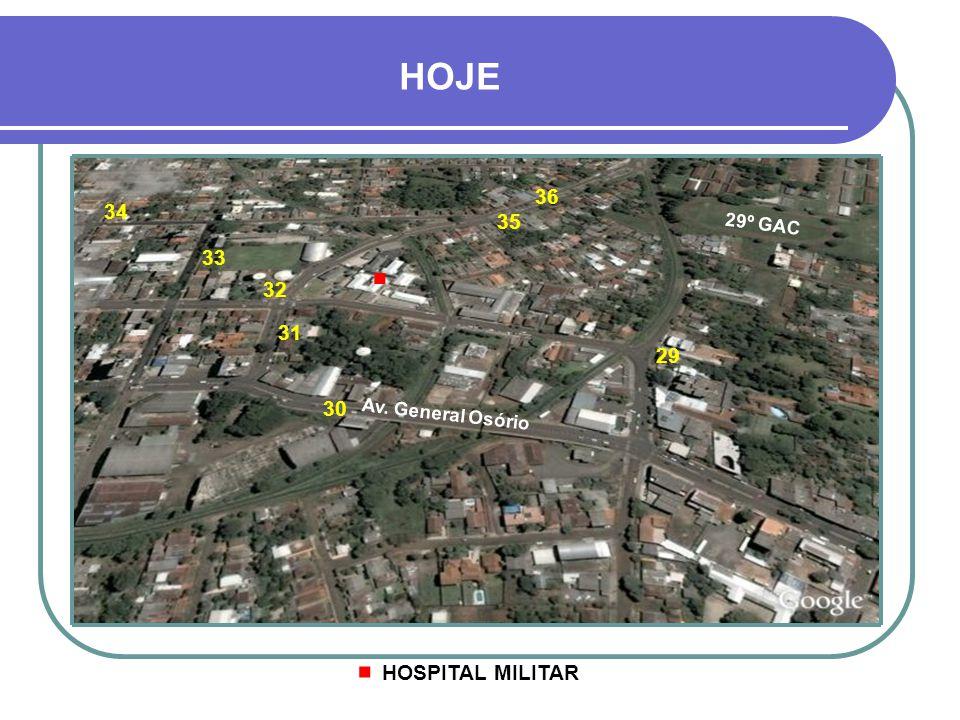 . . HOJE 36 34 35 33 32 31 29 30 HOSPITAL MILITAR 29º GAC