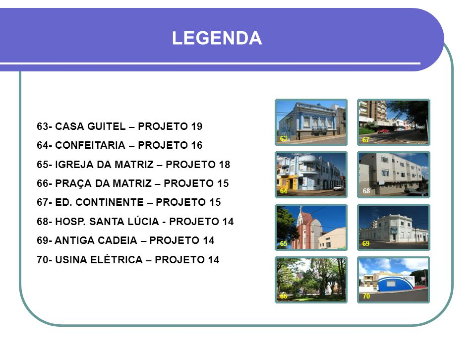 LEGENDA 63- CASA GUITEL – PROJETO 19 64- CONFEITARIA – PROJETO 16