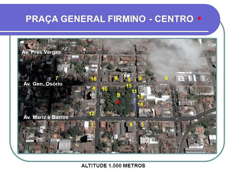 . . PRAÇA GENERAL FIRMINO - CENTRO 9 Av. Pres.Vargas 7 16 6 2 6 5