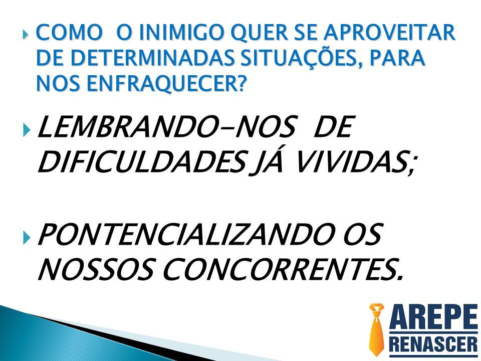 LEMBRANDO-NOS DE DIFICULDADES JÁ VIVIDAS;