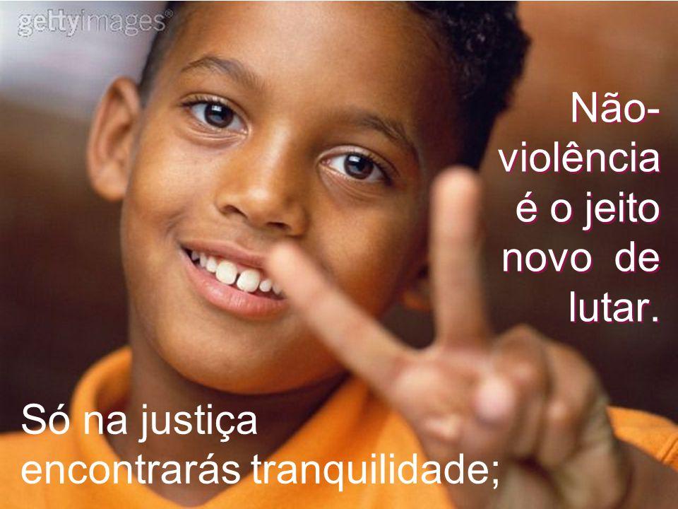 Só na justiça encontrarás tranquilidade;