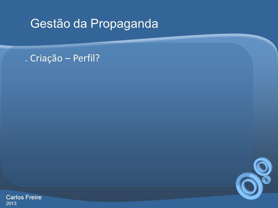 Gestão da Propaganda . Criação – Perfil Carlos Freire 2013