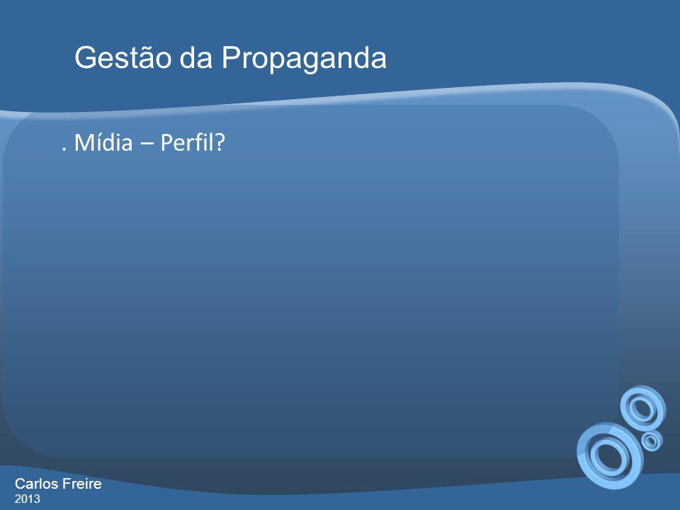 Gestão da Propaganda . Mídia – Perfil Carlos Freire 2013