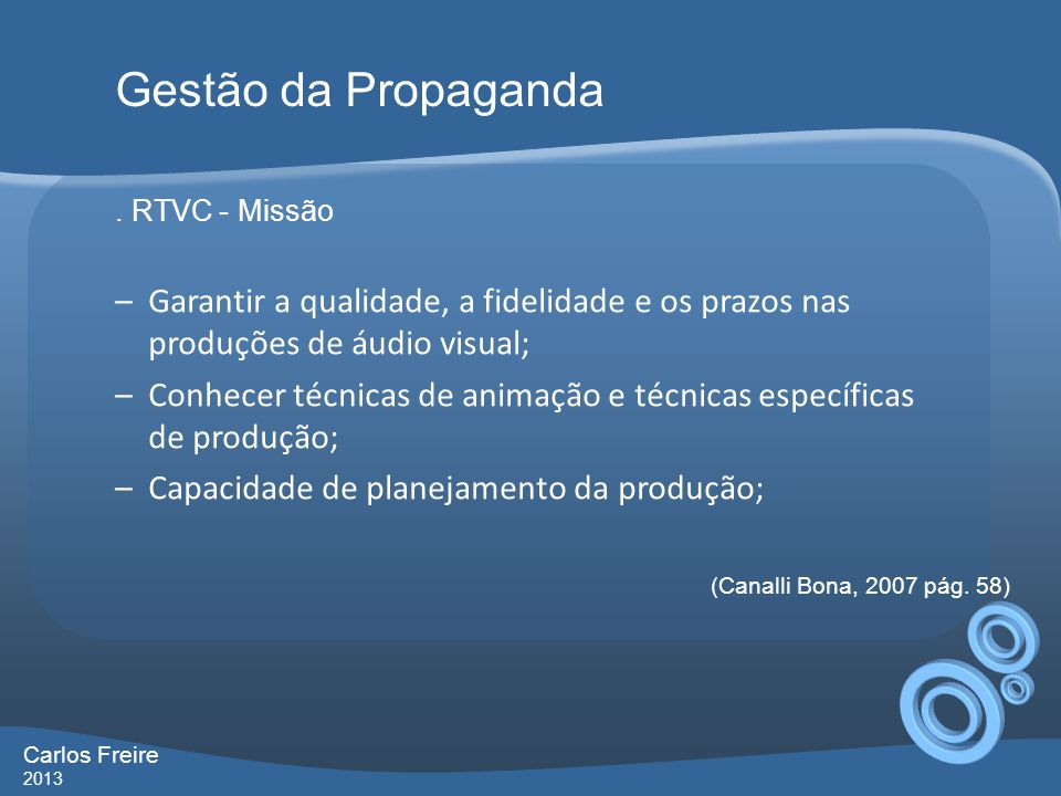 Gestão da Propaganda . RTVC - Missão. Garantir a qualidade, a fidelidade e os prazos nas produções de áudio visual;