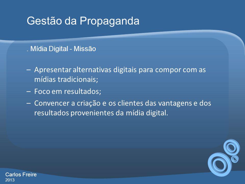 Gestão da Propaganda . Mídia Digital - Missão. Apresentar alternativas digitais para compor com as mídias tradicionais;