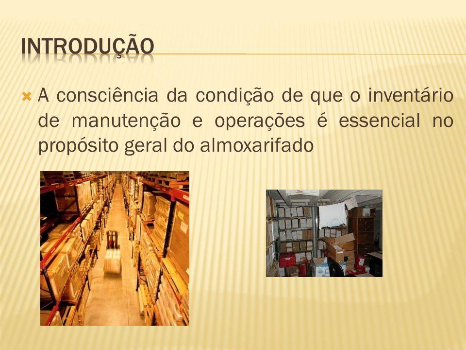 Introdução A consciência da condição de que o inventário de manutenção e operações é essencial no propósito geral do almoxarifado.