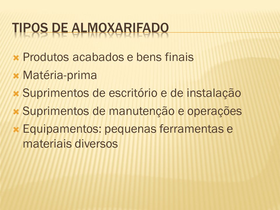 Tipos de ALMOXARIFADO Produtos acabados e bens finais Matéria-prima