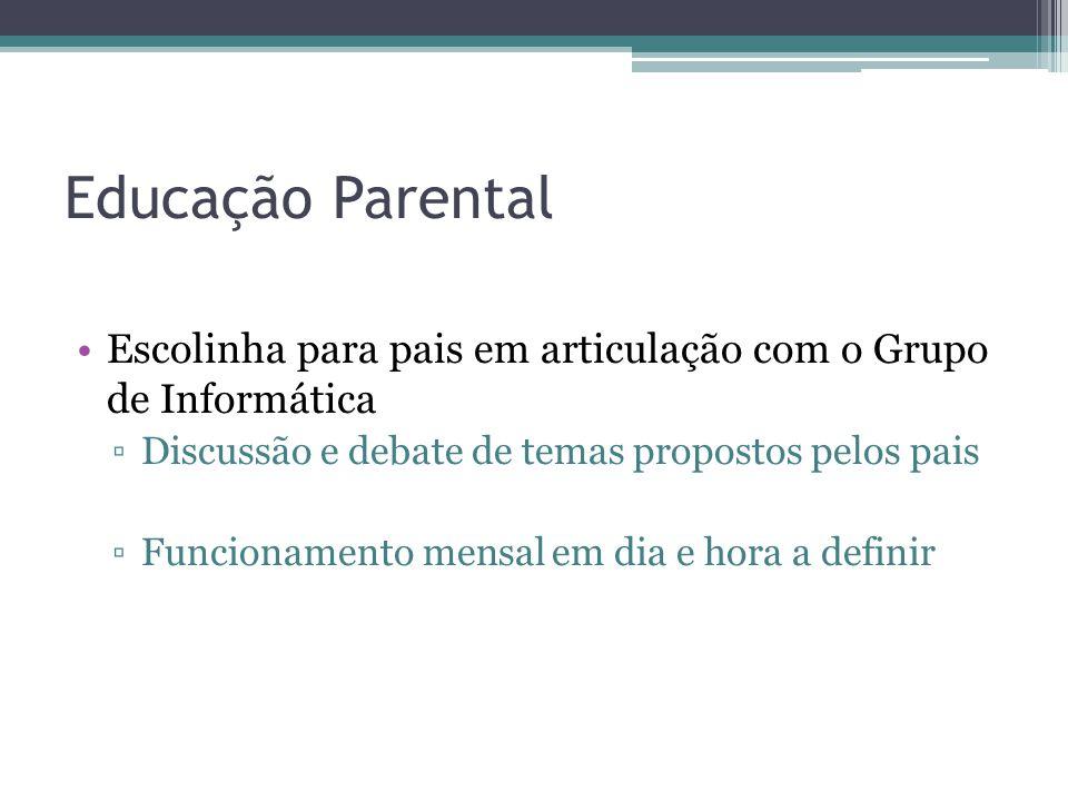 Educação Parental Escolinha para pais em articulação com o Grupo de Informática. Discussão e debate de temas propostos pelos pais.