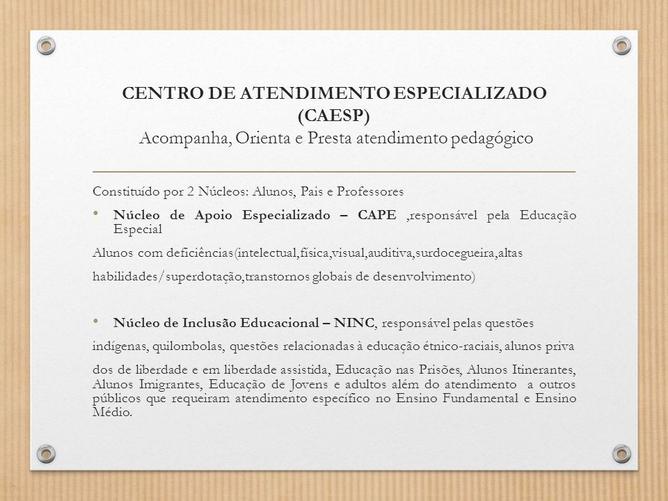 CENTRO DE ATENDIMENTO ESPECIALIZADO (CAESP) Acompanha, Orienta e Presta atendimento pedagógico