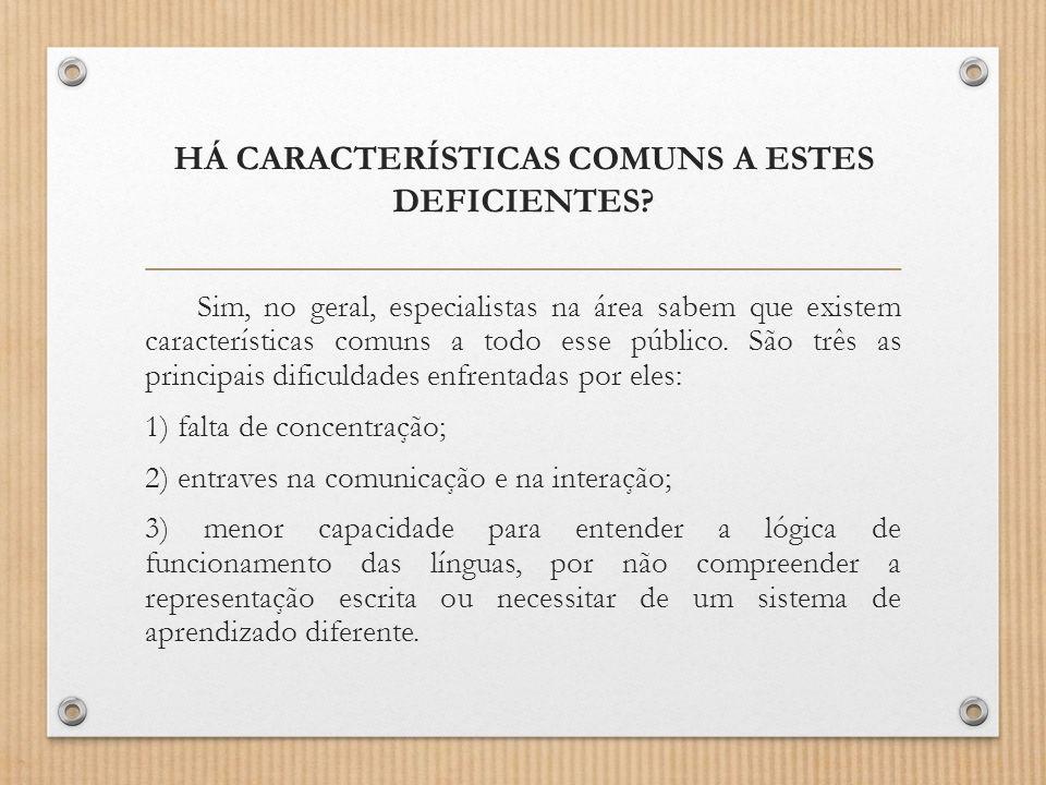 HÁ CARACTERÍSTICAS COMUNS A ESTES DEFICIENTES