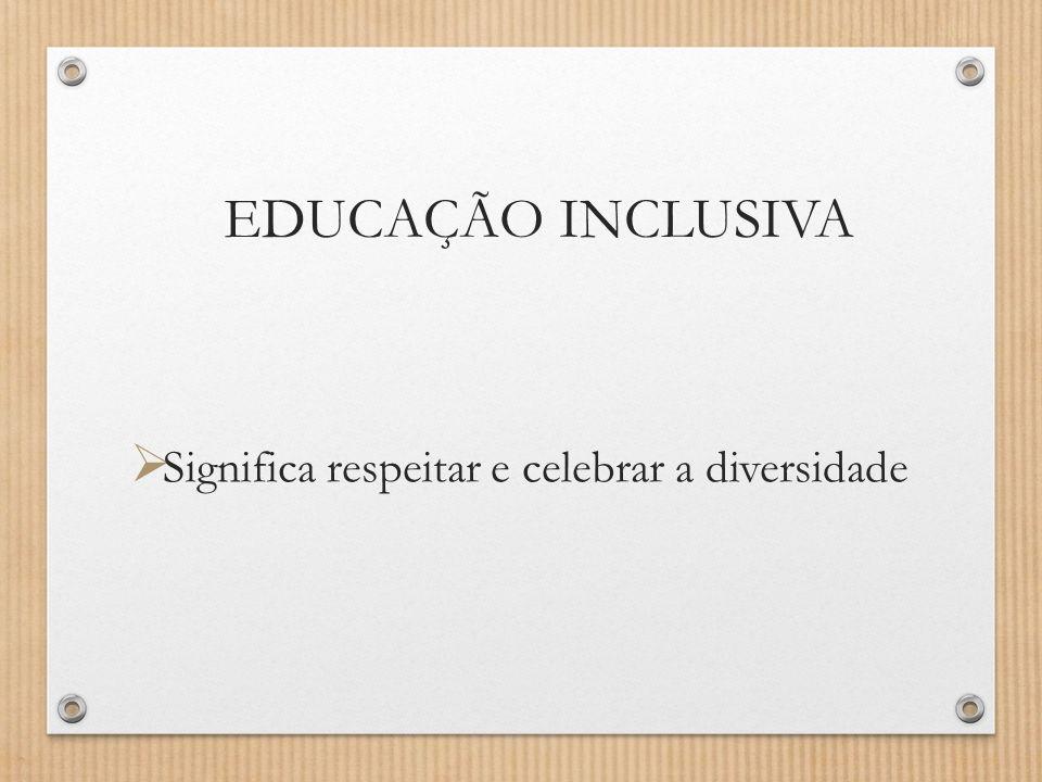 Significa respeitar e celebrar a diversidade