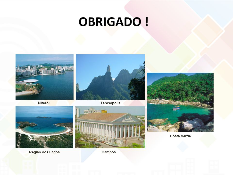 OBRIGADO ! Niterói Teresópolis Costa Verde Região dos Lagos Campos