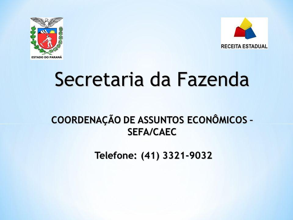 Secretaria da Fazenda COORDENAÇÃO DE ASSUNTOS ECONÔMICOS – SEFA/CAEC Telefone: (41) 3321-9032
