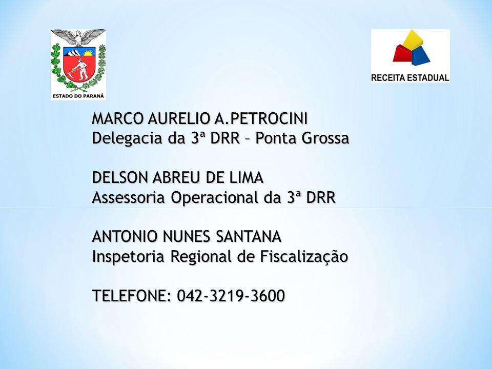 MARCO AURELIO A.PETROCINI Delegacia da 3ª DRR – Ponta Grossa DELSON ABREU DE LIMA Assessoria Operacional da 3ª DRR ANTONIO NUNES SANTANA Inspetoria Regional de Fiscalização