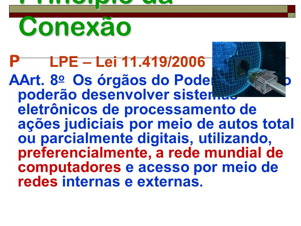 Princípio da Conexão P LPE – Lei 11.419/2006