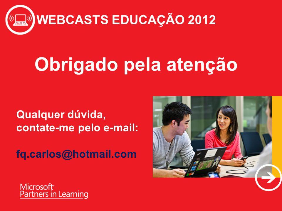 Obrigado pela atenção WEBCASTS EDUCAÇÃO 2012 Qualquer dúvida,