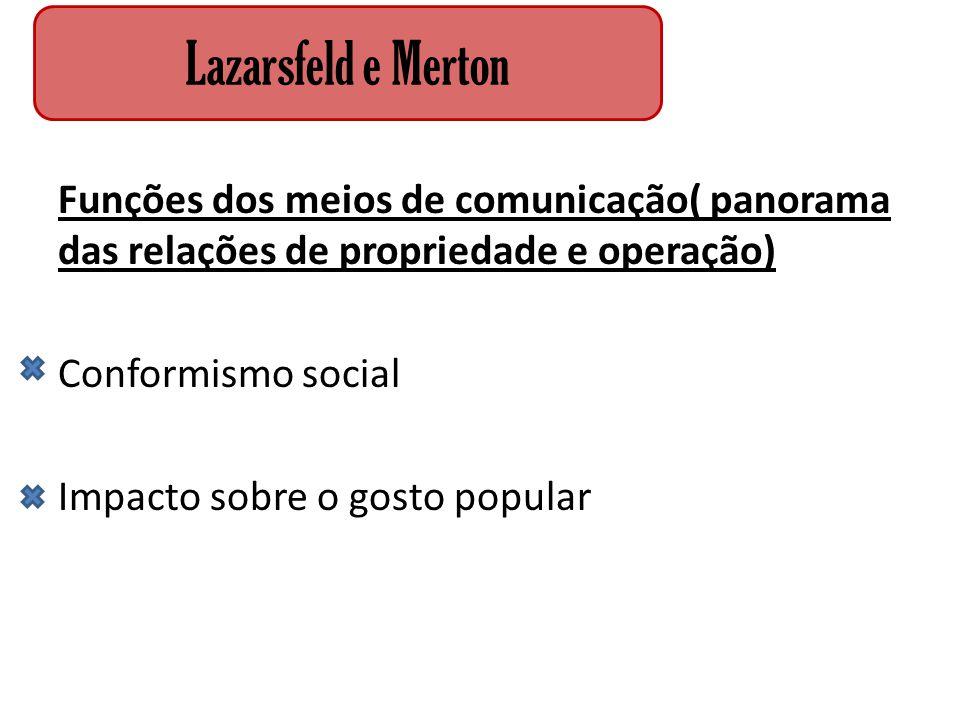 Lazarsfeld e Merton Funções dos meios de comunicação( panorama das relações de propriedade e operação)