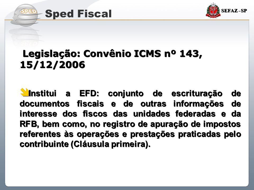 Sped Fiscal Legislação: Convênio ICMS nº 143, 15/12/2006.