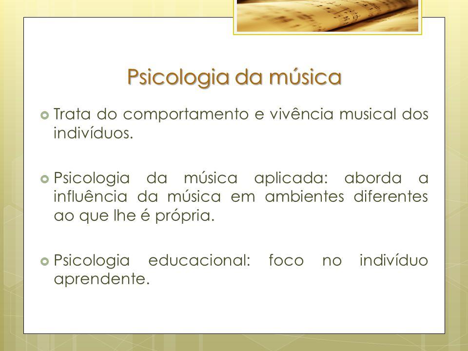 Psicologia da música Trata do comportamento e vivência musical dos indivíduos.