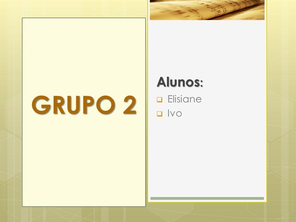 Alunos: GRUPO 2 Elisiane Ivo