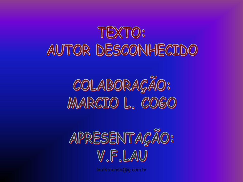 TEXTO: AUTOR DESCONHECIDO COLABORAÇÃO: MARCIO L. COGO APRESENTAÇÃO:
