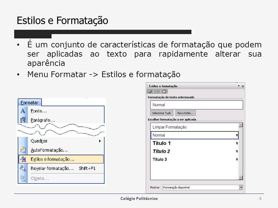 Estilos e Formatação É um conjunto de características de formatação que podem ser aplicadas ao texto para rapidamente alterar sua aparência.