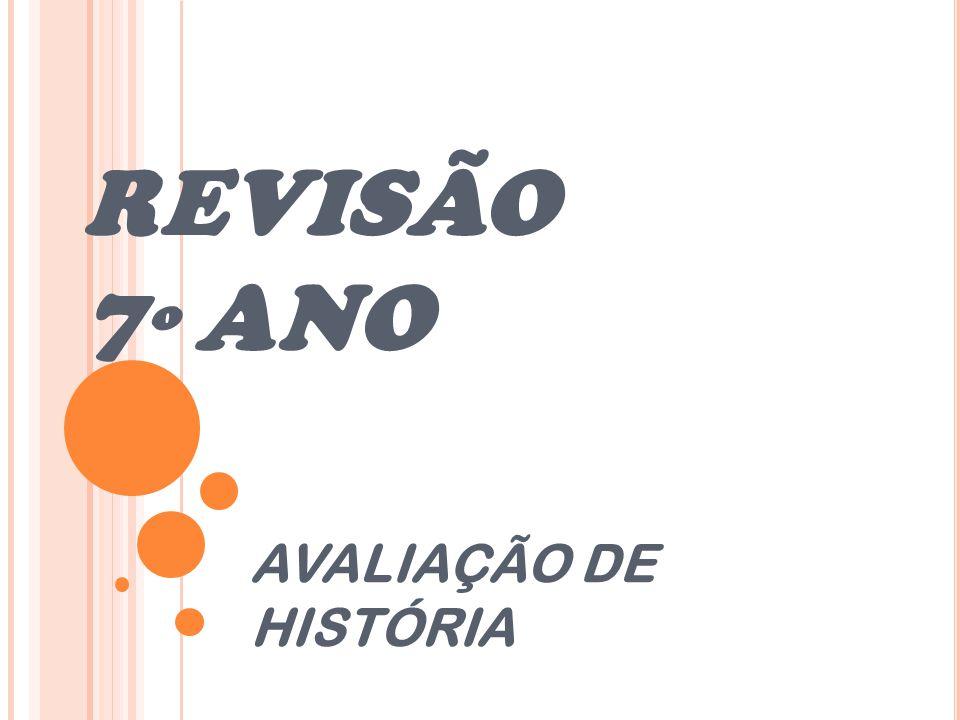 REVISÃO 7º ANO AVALIAÇÃO DE HISTÓRIA