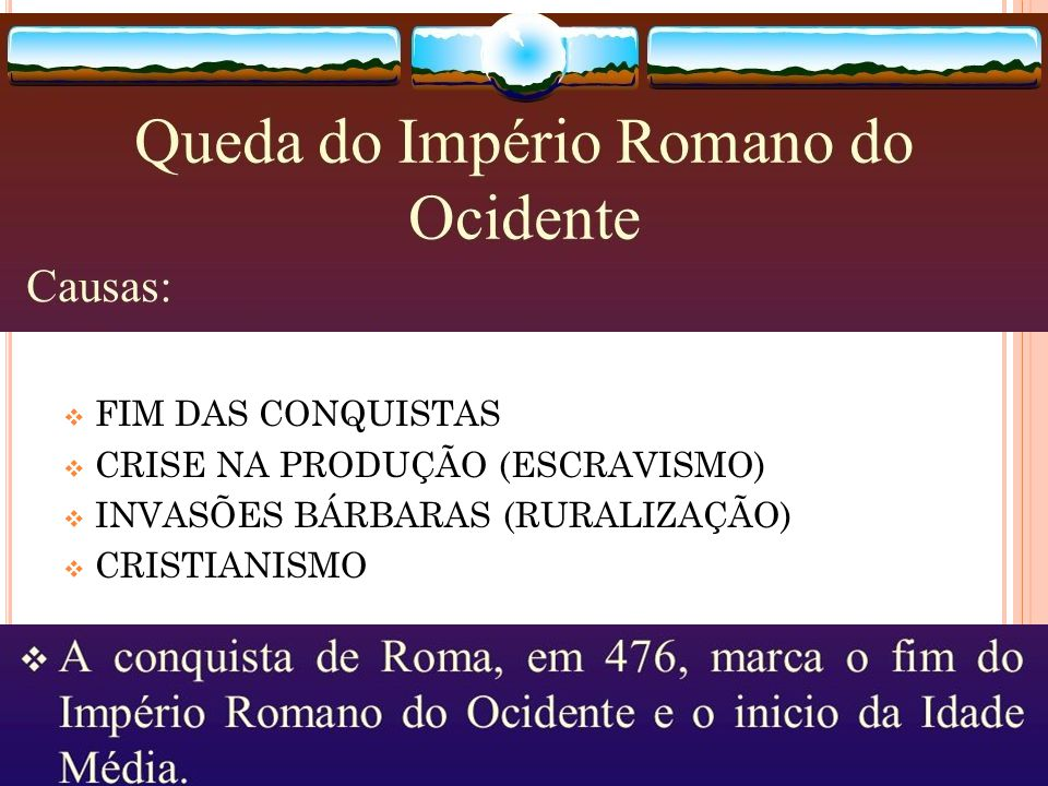 FIM DAS CONQUISTAS CRISE NA PRODUÇÃO (ESCRAVISMO) INVASÕES BÁRBARAS (RURALIZAÇÃO) CRISTIANISMO