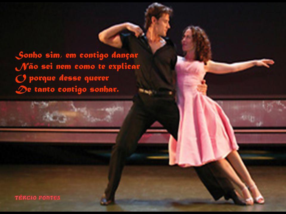Sonho sim, em contigo dançar