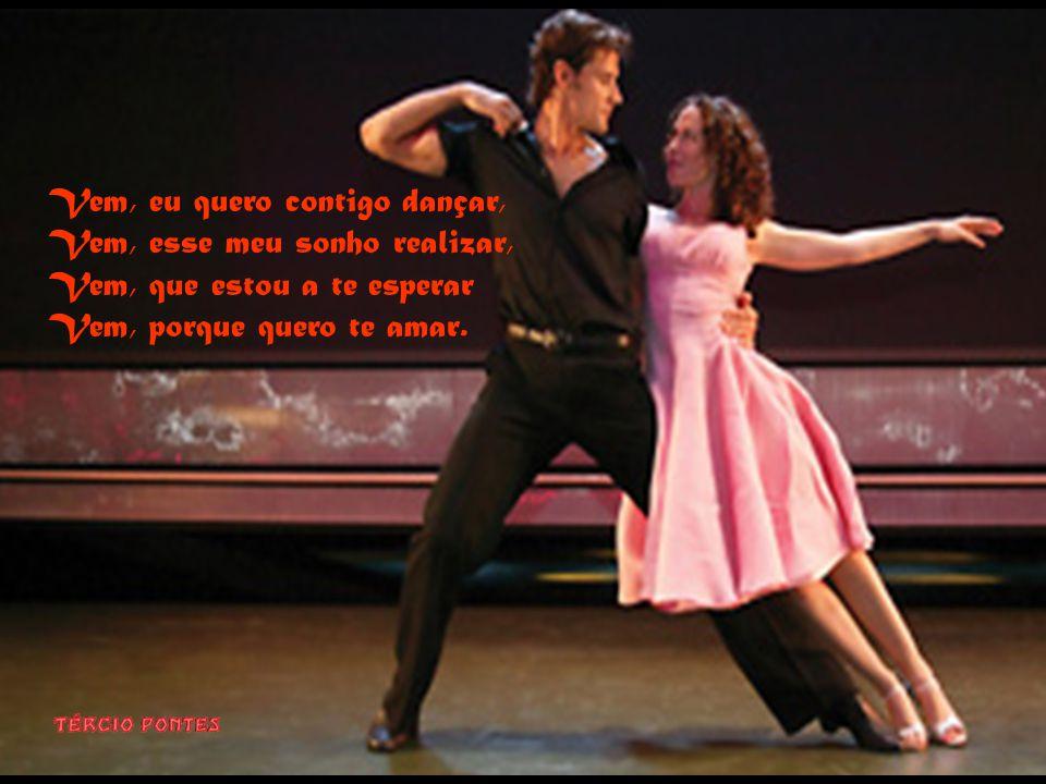 Vem, eu quero contigo dançar,