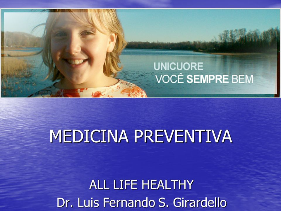 ALL LIFE HEALTHY Dr. Luis Fernando S. Girardello