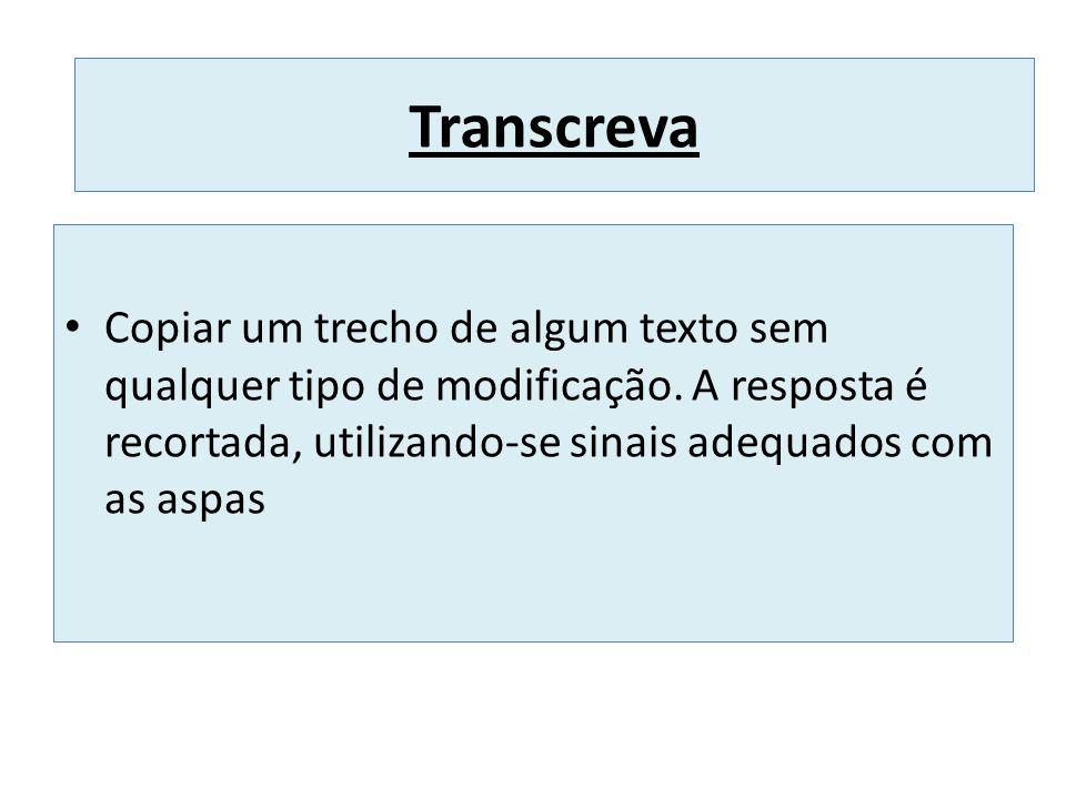 Transcreva Copiar um trecho de algum texto sem qualquer tipo de modificação.