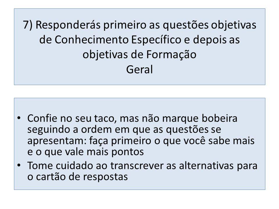 7) Responderás primeiro as questões objetivas de Conhecimento Específico e depois as objetivas de Formação Geral