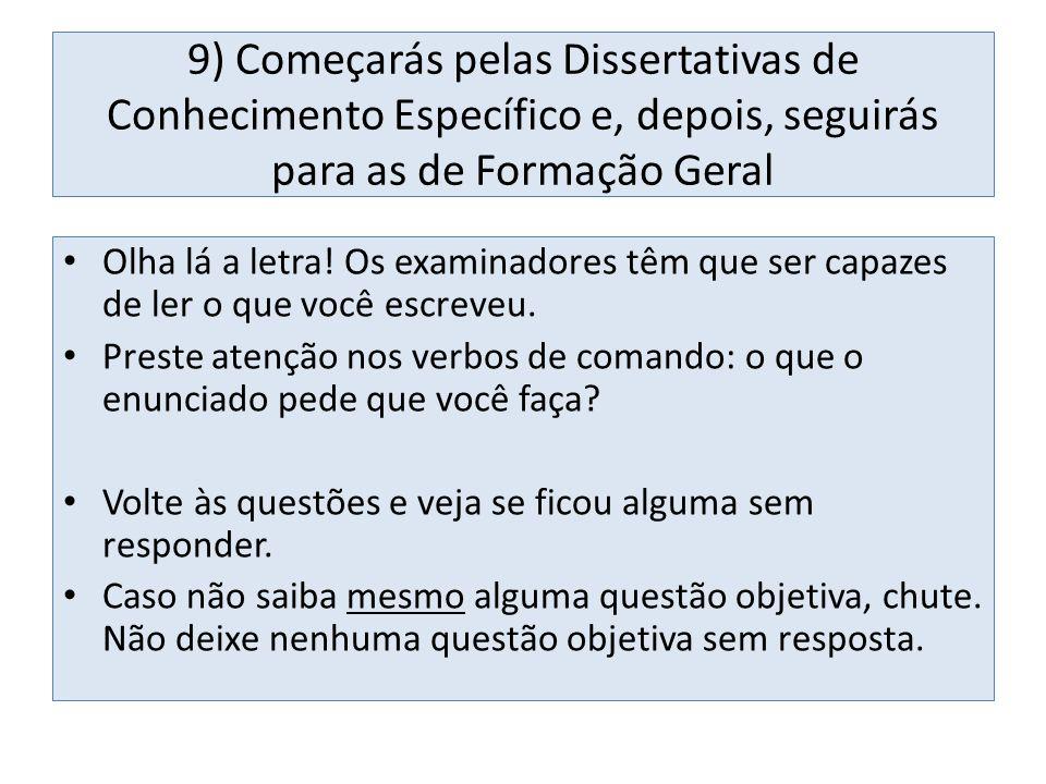 9) Começarás pelas Dissertativas de Conhecimento Específico e, depois, seguirás para as de Formação Geral