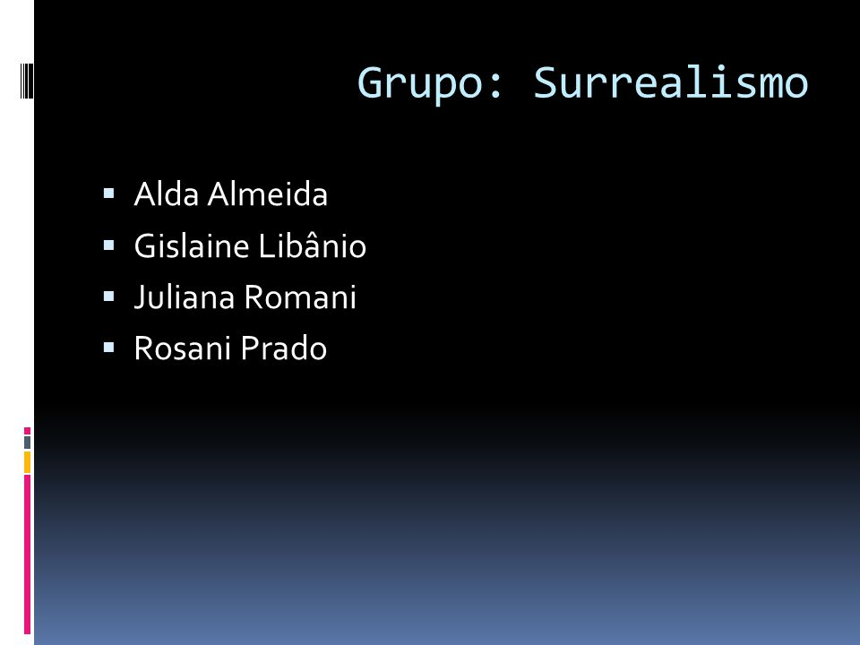 Grupo: Surrealismo Alda Almeida Gislaine Libânio Juliana Romani