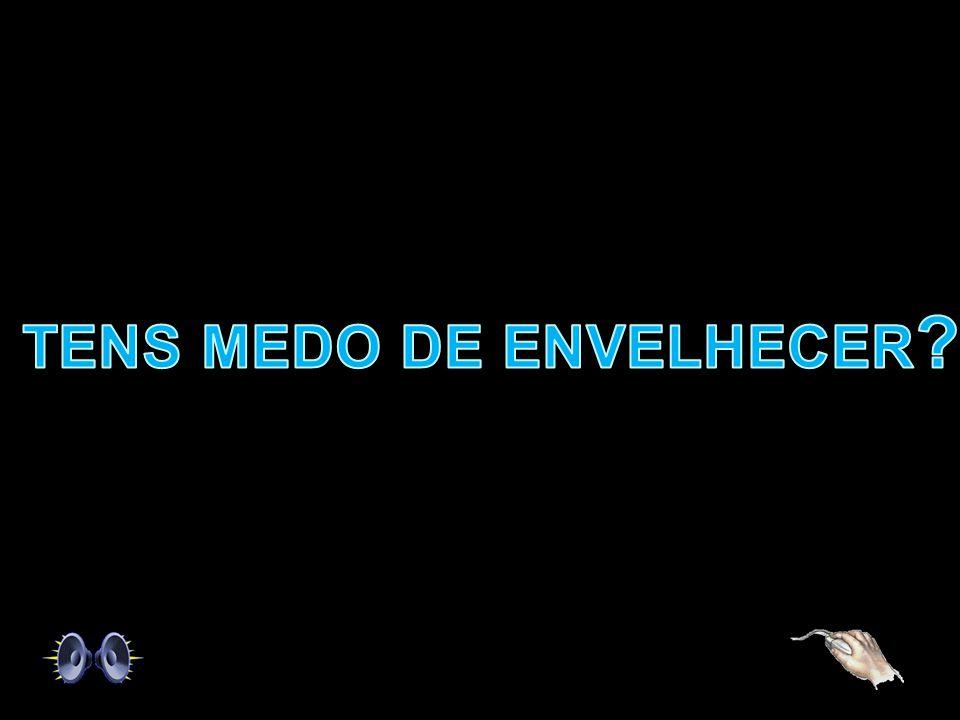 TENS MEDO DE ENVELHECER