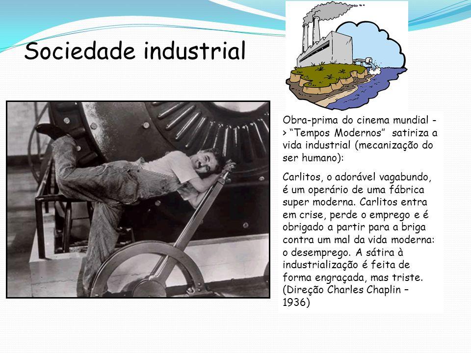 Sociedade industrial Obra-prima do cinema mundial - > Tempos Modernos satiriza a vida industrial (mecanização do ser humano):
