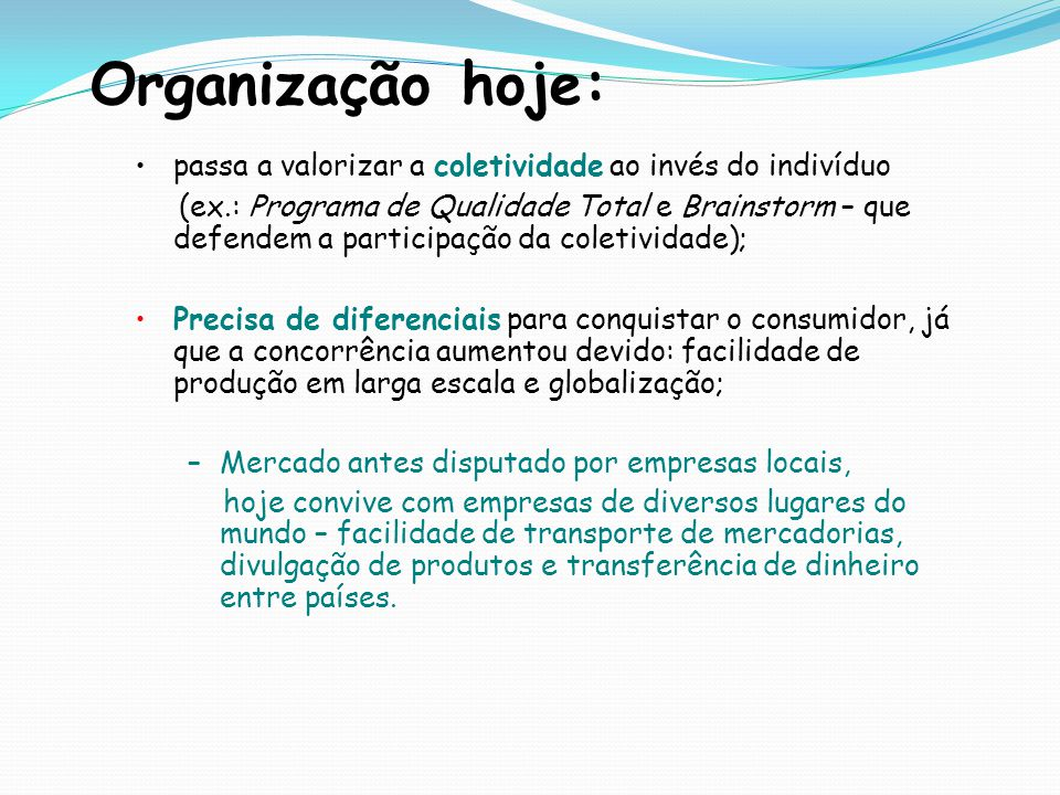Organização hoje: passa a valorizar a coletividade ao invés do indivíduo.