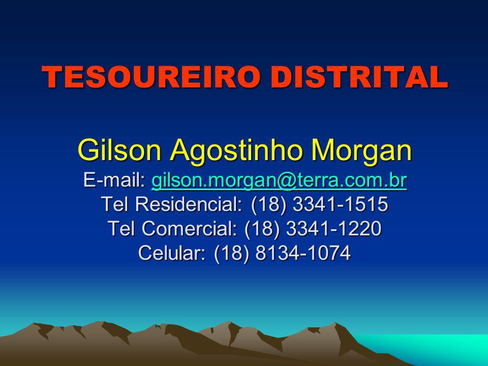 TESOUREIRO DISTRITAL Gilson Agostinho Morgan E-mail: gilson