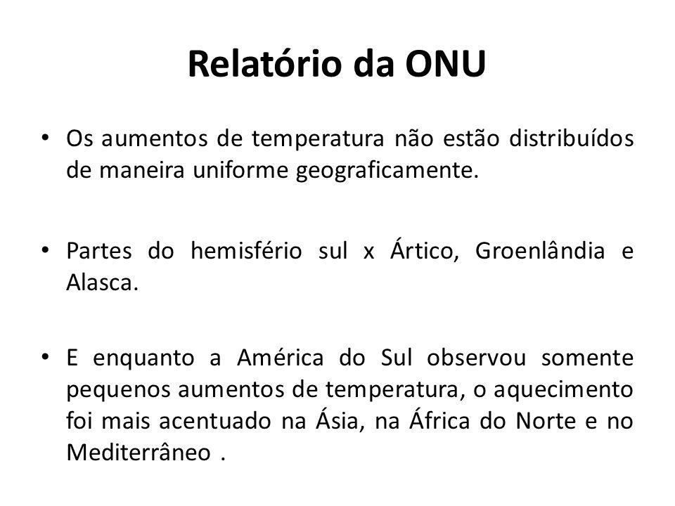 Relatório da ONU Os aumentos de temperatura não estão distribuídos de maneira uniforme geograficamente.