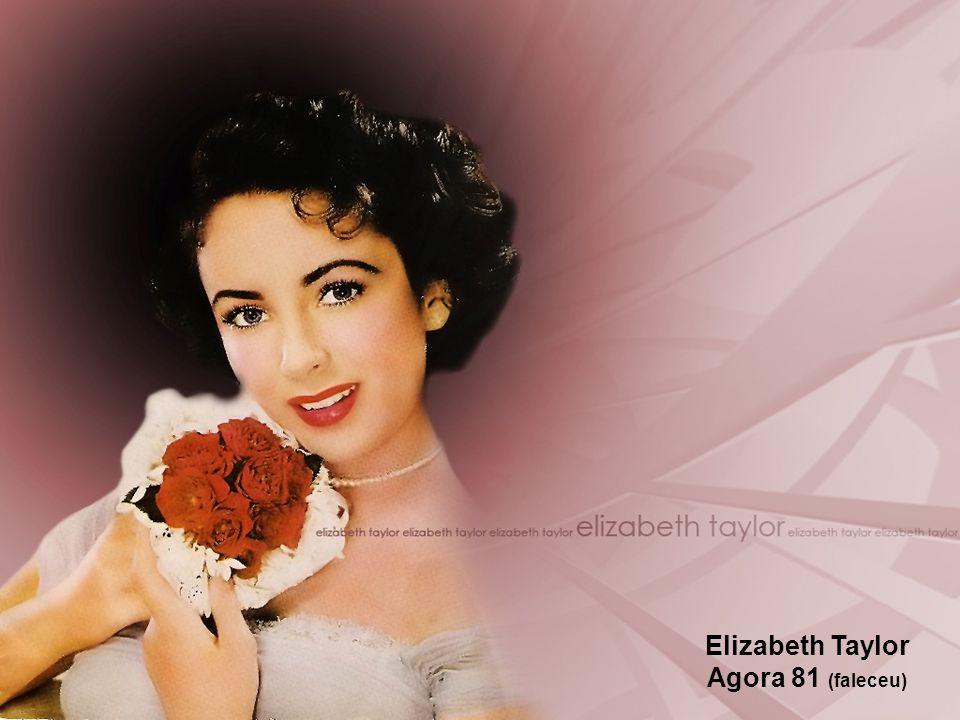 Elizabeth Taylor Agora 81 (faleceu)