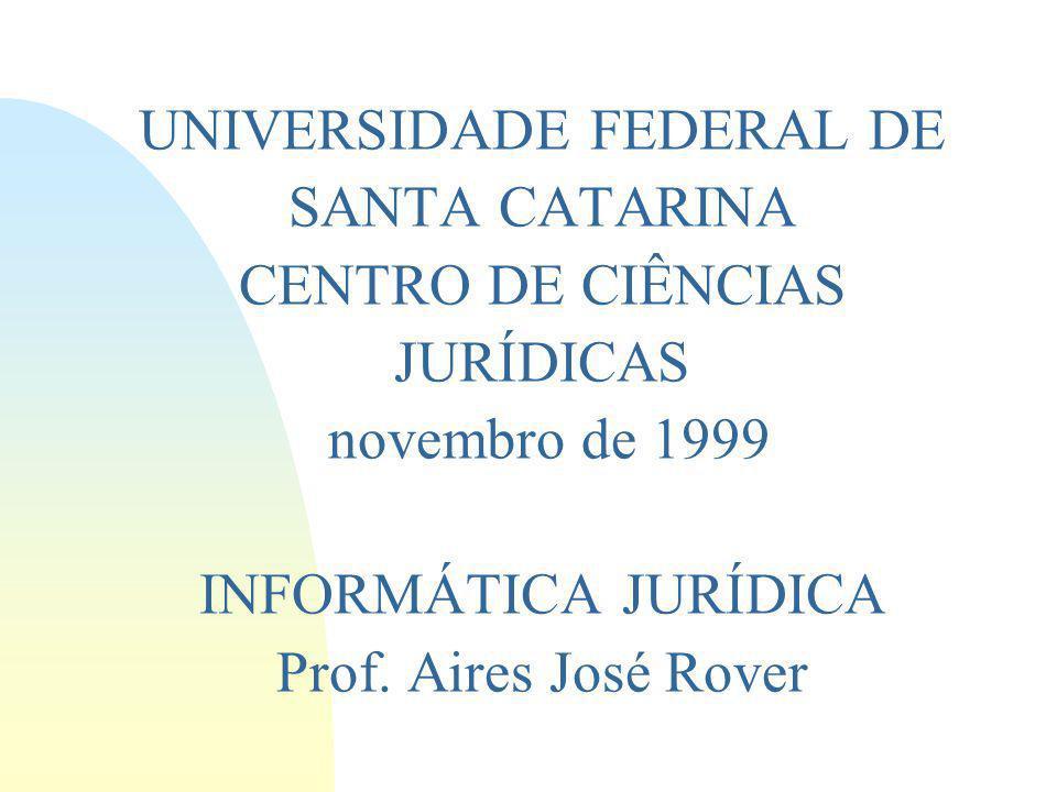 UNIVERSIDADE FEDERAL DE SANTA CATARINA CENTRO DE CIÊNCIAS JURÍDICAS novembro de 1999 INFORMÁTICA JURÍDICA Prof.