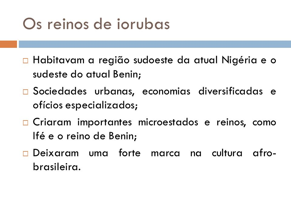 Os reinos de iorubas Habitavam a região sudoeste da atual Nigéria e o sudeste do atual Benin;
