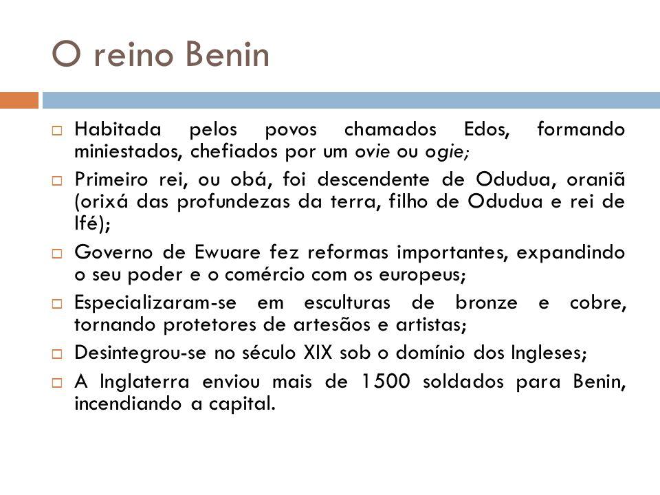 O reino Benin Habitada pelos povos chamados Edos, formando miniestados, chefiados por um ovie ou ogie;