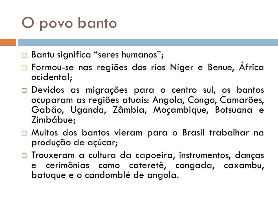 O povo banto Bantu significa seres humanos ;