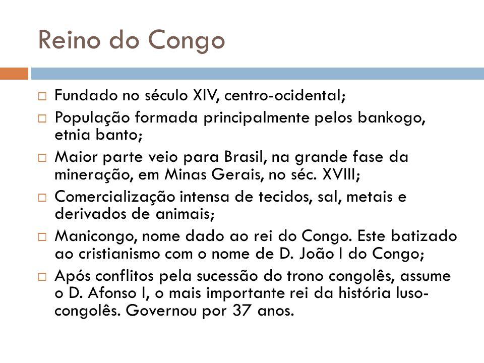 Reino do Congo Fundado no século XIV, centro-ocidental;