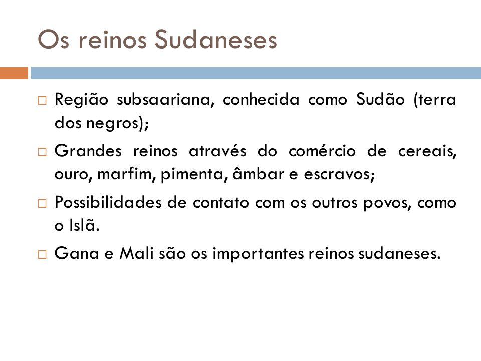Os reinos Sudaneses Região subsaariana, conhecida como Sudão (terra dos negros);
