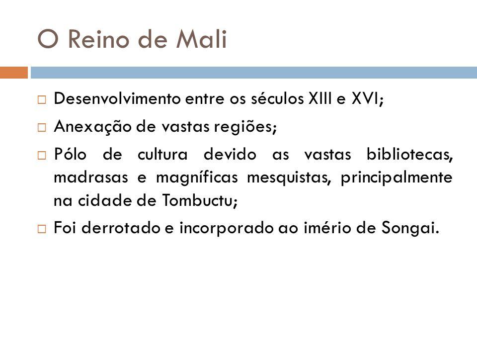 O Reino de Mali Desenvolvimento entre os séculos XIII e XVI;