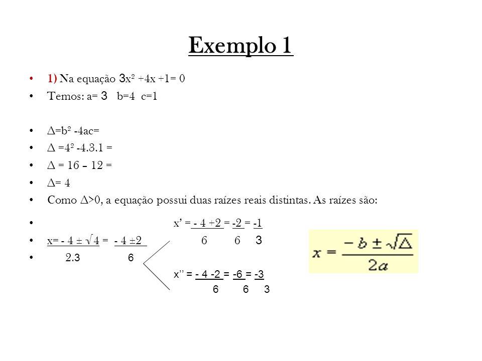 Exemplo 1 1) Na equação 3x² +4x +1= 0 Temos: a= 3 b=4 c=1 ∆=b² -4ac=